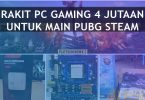 Rakit PC Gaming 4 Jutaan Bisa Main PUBG Steam