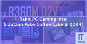 Rakit PC Gaming 5 Juta Intel 2018 Coffee Lake & DDR4