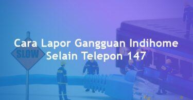 3 Cara Lapor Gangguan Indihome Selain Telepon 147 Featured