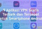 9 Aplikasi VPN Gratis Android Terbaik dan Tercepat