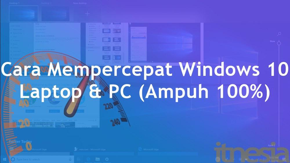 Cara Mempercepat Windows 10 Laptop & PC (Ampuh 100%)