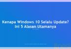 Kenapa Windows 10 Selalu Update