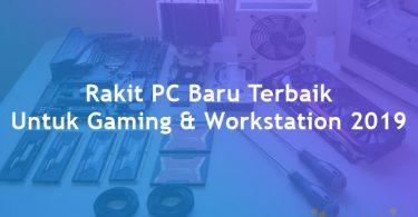Rakit PC Baru Terbaik Untuk Gaming Workstation 2019