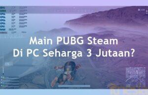 Rakit PC Gaming 3 Jutaan Bisa Main PUBG Steam 40 FPS