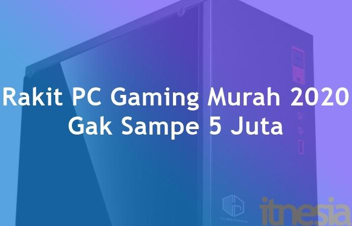 Rakit PC Gaming Murah 2020 Cuma 5 Jutaan