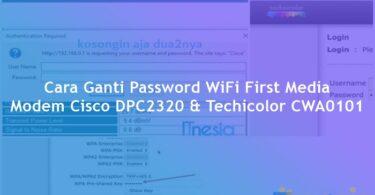Cara Ganti Password WiFi First Media Modem Cisco DPC2320 & Techicolor CWA0101