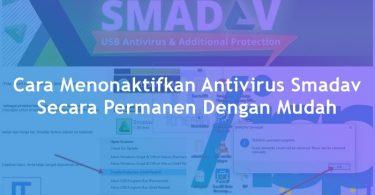 Cara Menonaktifkan Antivirus Smadav Secara Permanen Dengan Mudah