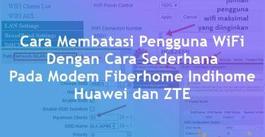 Cara Membatasi Pengguna WiFi Dengan Cara Sederhana Pada Modem Fiberhome Indihome, Huawei dan ZTE