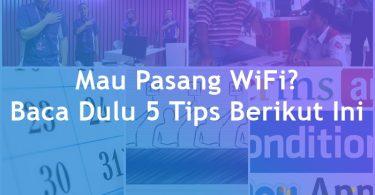5 Hal Yang Wajib Diketahui Sebelum Pasang WiFi Di Rumah