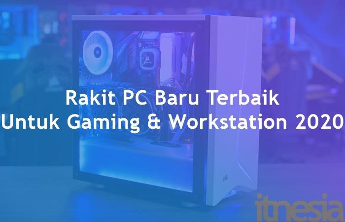 Rakit PC Baru Terbaik Untuk Gaming Workstation 2020