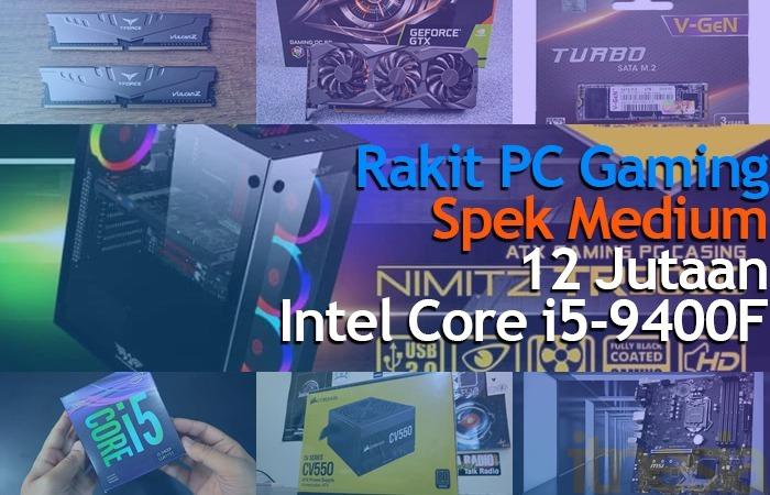 Rakit PC Gaming 12 Jutaan 2020 Intel Core i5 9400F Menengah