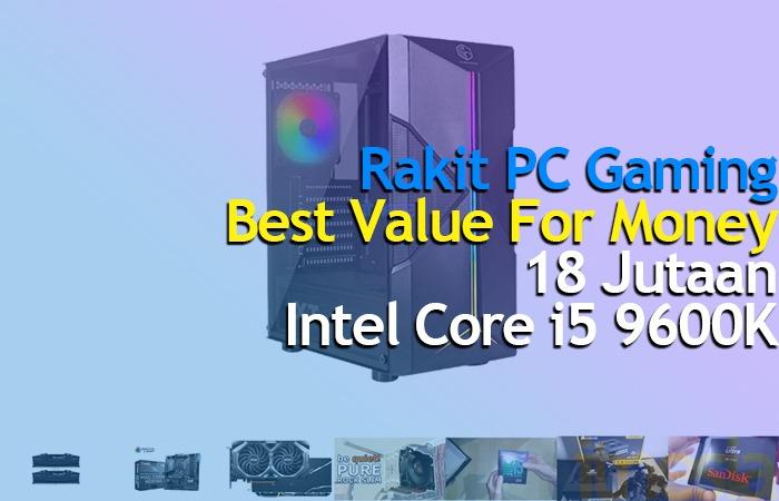 Rakit PC Gaming 18 Juta Intel Core i5-9600K RX 5700