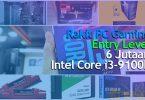 Rakit PC Gaming 6 Jutaan 2020 Intel Core i3 9100F Entry Level