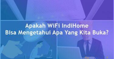 Apakah WiFi IndiHome Bisa Mengetahui Apa Yang Kita Buka Featured