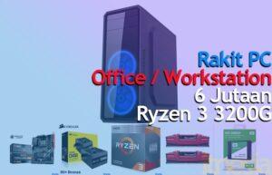 Rakit PC 6 Jutaan Untuk Kerja Ryzen 3 3200G 1
