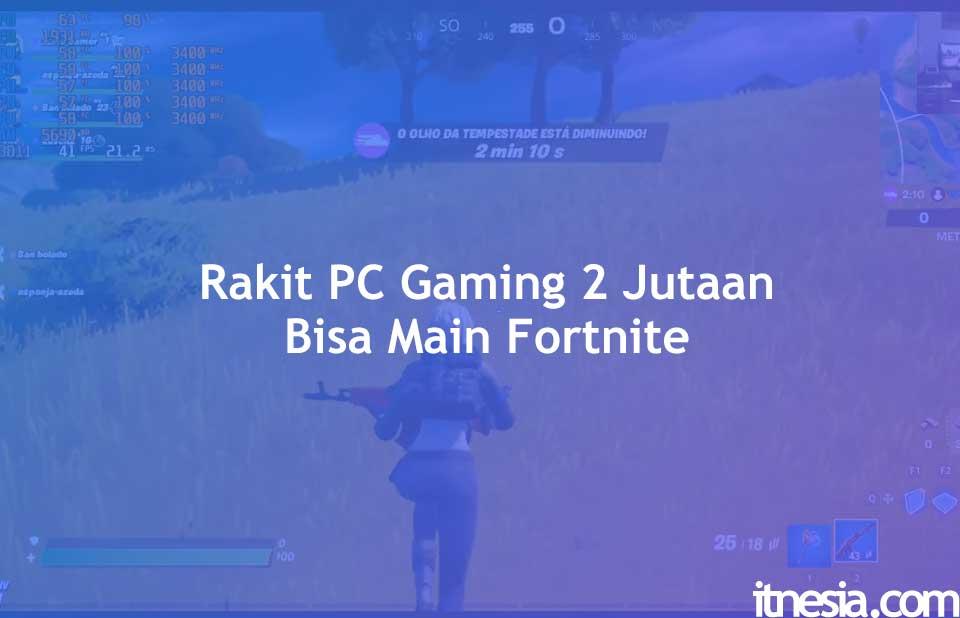 Rakit PC Gaming 2 Jutaan Bisa Main Fortnite (1080p High)