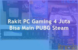Rakit PC Gaming 4 Juta Bisa Main PUBG Steam