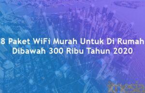 Paket WiFi Murah Untuk Di Rumah Dibawah 300 Ribu
