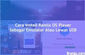 Cara Install Remix OS Player Sebagai Emulator Atau Lewat USB