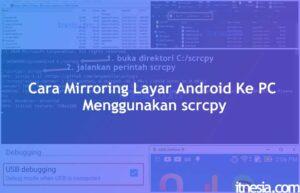Cara Install scrcpy windows dan menggunakannya untuk mirroring layar smartphone android ke PC