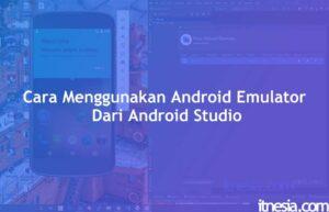 Cara Menggunakan Android Emulator Dari Android Studio