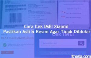Cara Cek IMEI Xiaomi, Pastikan Asli & Resmi Agar Tidak Diblokir